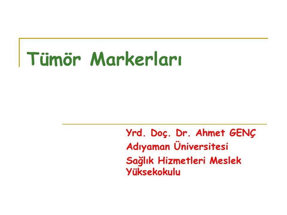 Tümör Markerları Yrd. Doç. Dr. Ahmet GENÇ Adıyaman Üniversitesi