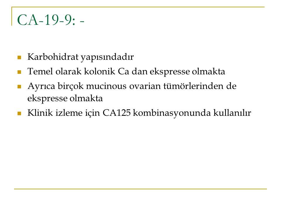 CA-19-9: - Karbohidrat yapısındadır