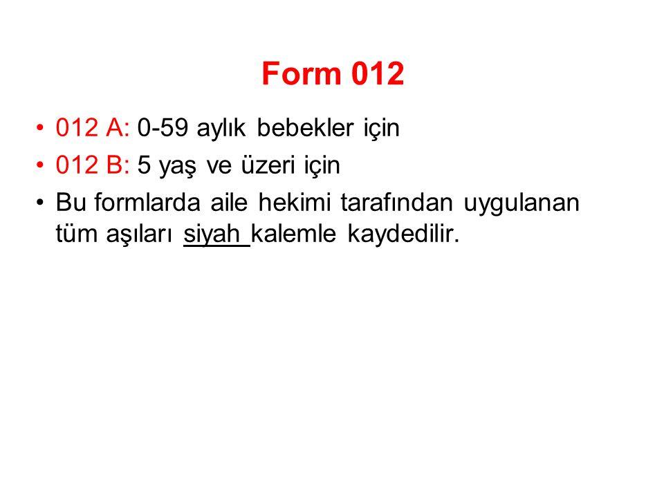 Form 012 012 A: 0-59 aylık bebekler için 012 B: 5 yaş ve üzeri için