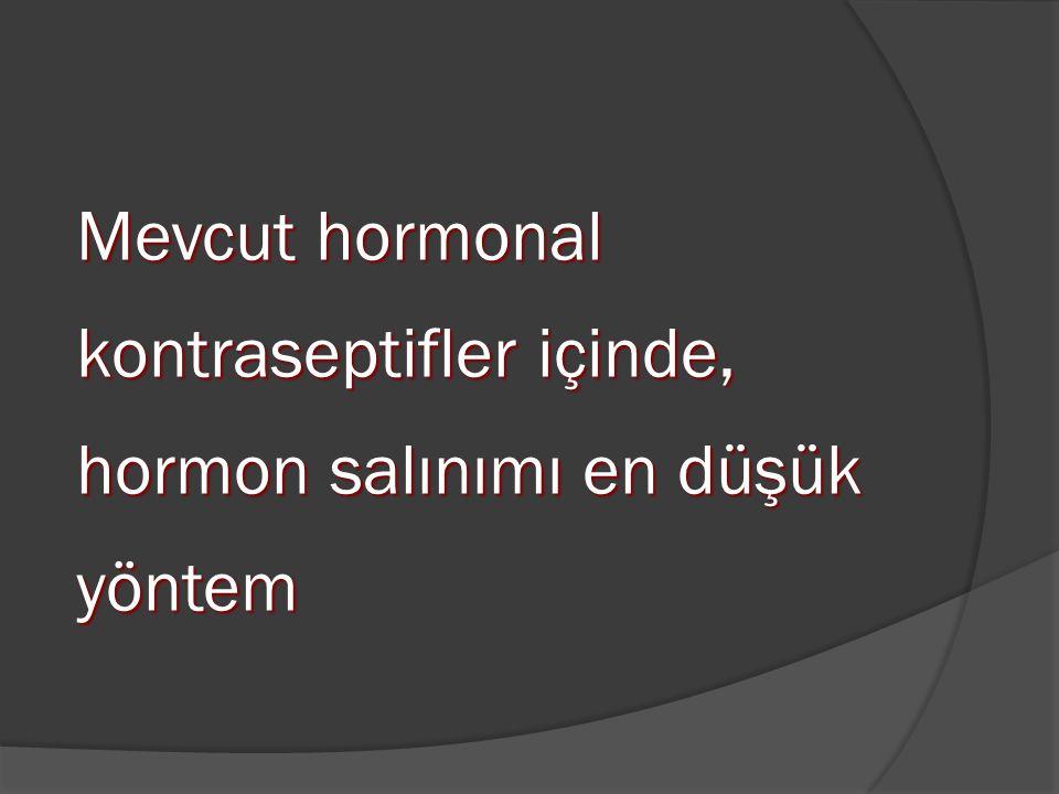 Mevcut hormonal kontraseptifler içinde, hormon salınımı en düşük yöntem