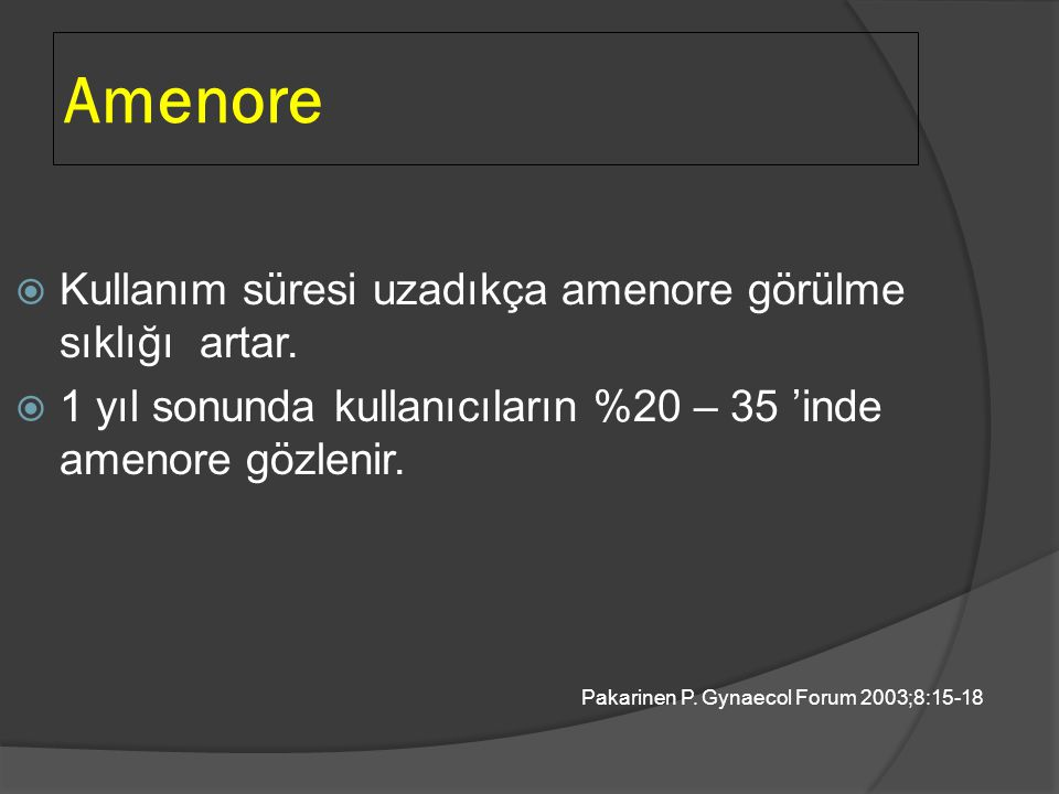 Amenore Kullanım süresi uzadıkça amenore görülme sıklığı artar.