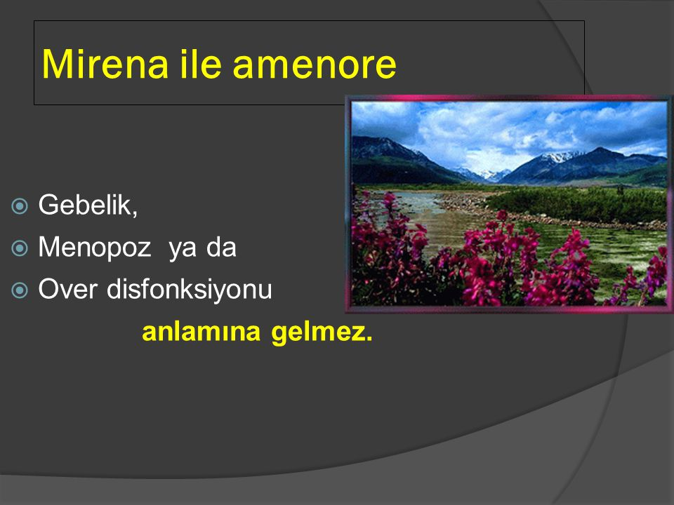 Mirena ile amenore Gebelik, Menopoz ya da Over disfonksiyonu
