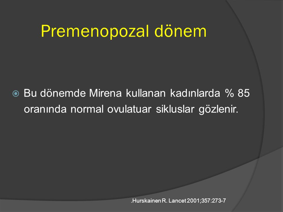 Premenopozal dönem Bu dönemde Mirena kullanan kadınlarda % 85
