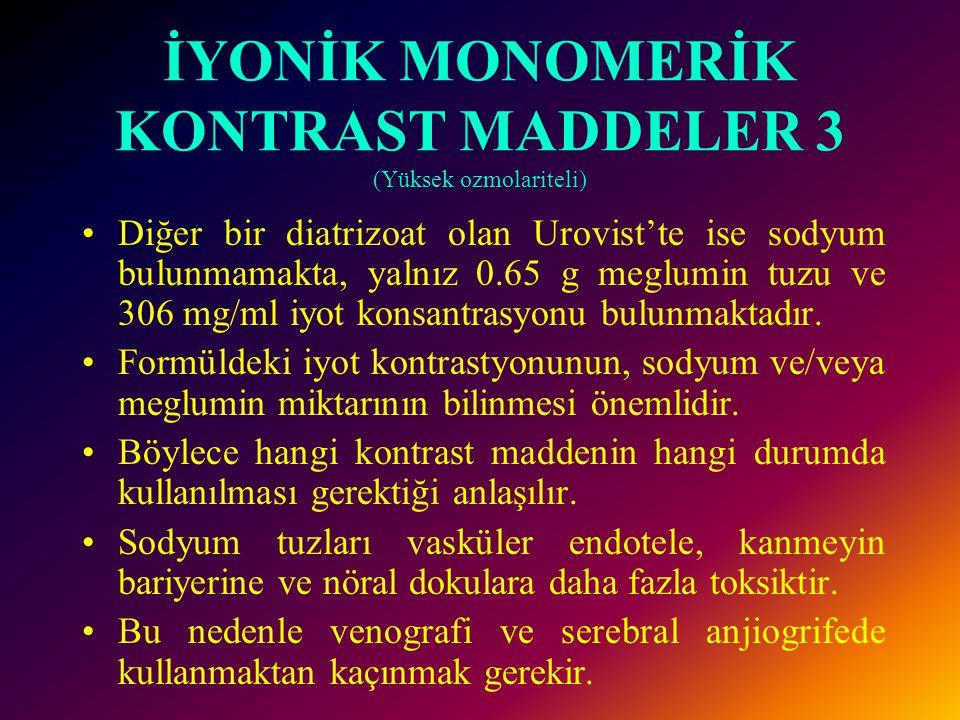 İYONİK MONOMERİK KONTRAST MADDELER 3 (Yüksek ozmolariteli)