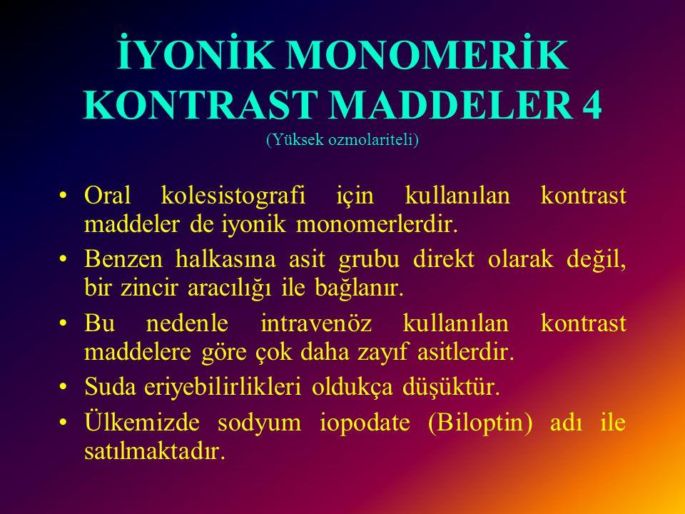 İYONİK MONOMERİK KONTRAST MADDELER 4 (Yüksek ozmolariteli)