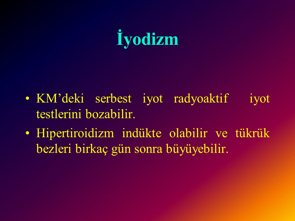 İyodizm KM'deki serbest iyot radyoaktif iyot testlerini bozabilir.