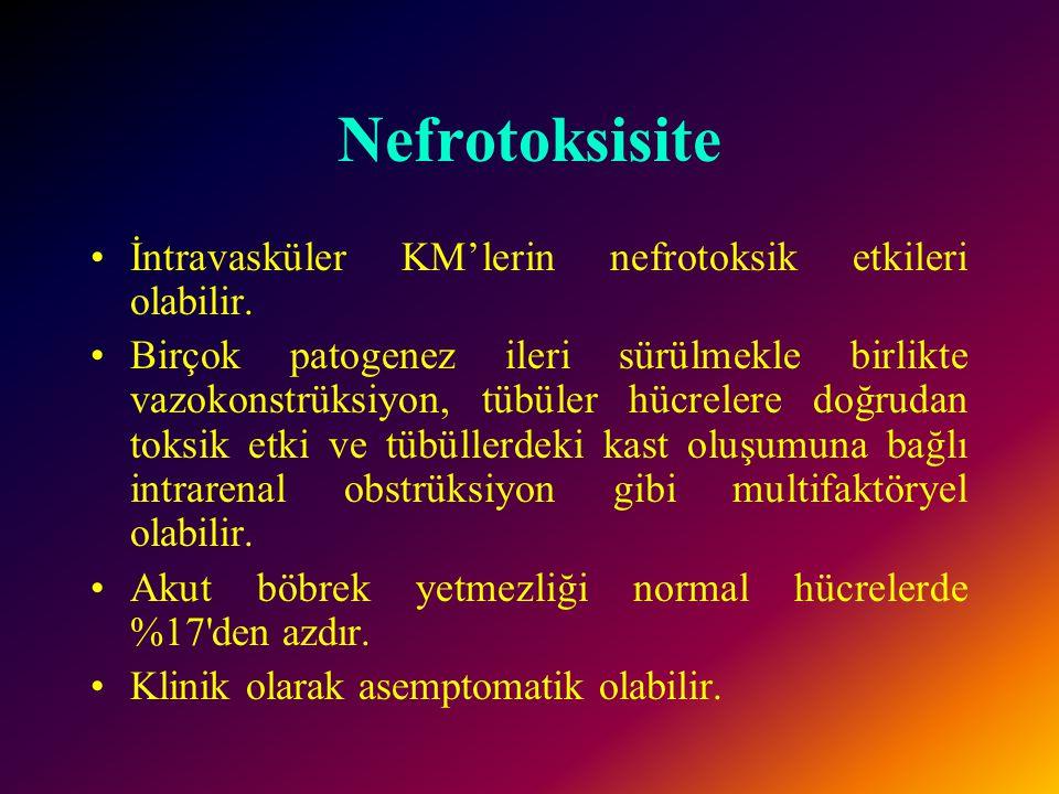 Nefrotoksisite İntravasküler KM'lerin nefrotoksik etkileri olabilir.
