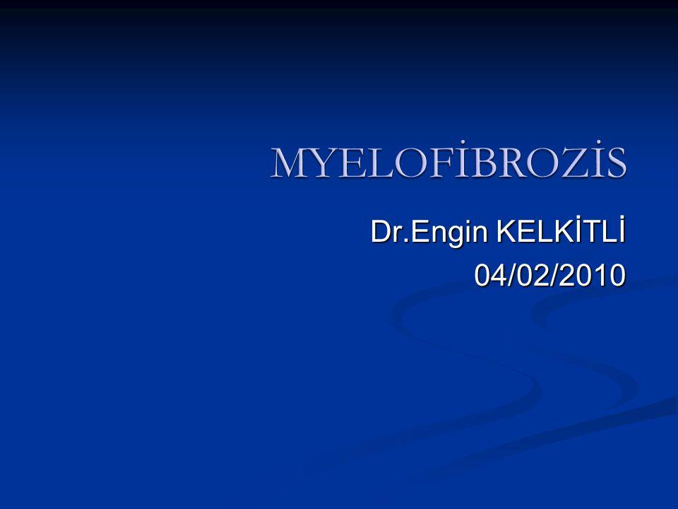 MYELOFİBROZİS Dr.Engin KELKİTLİ 04/02/2010