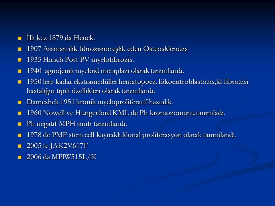 İlk kez 1879 da Heuck. 1907 Assman ilik fibrozisine eşlik eden Osteosklerozis. 1935 Hırsch Post PV myelofibrozis.