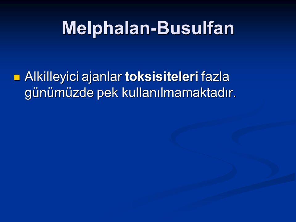 Melphalan-Busulfan Alkilleyici ajanlar toksisiteleri fazla günümüzde pek kullanılmamaktadır.