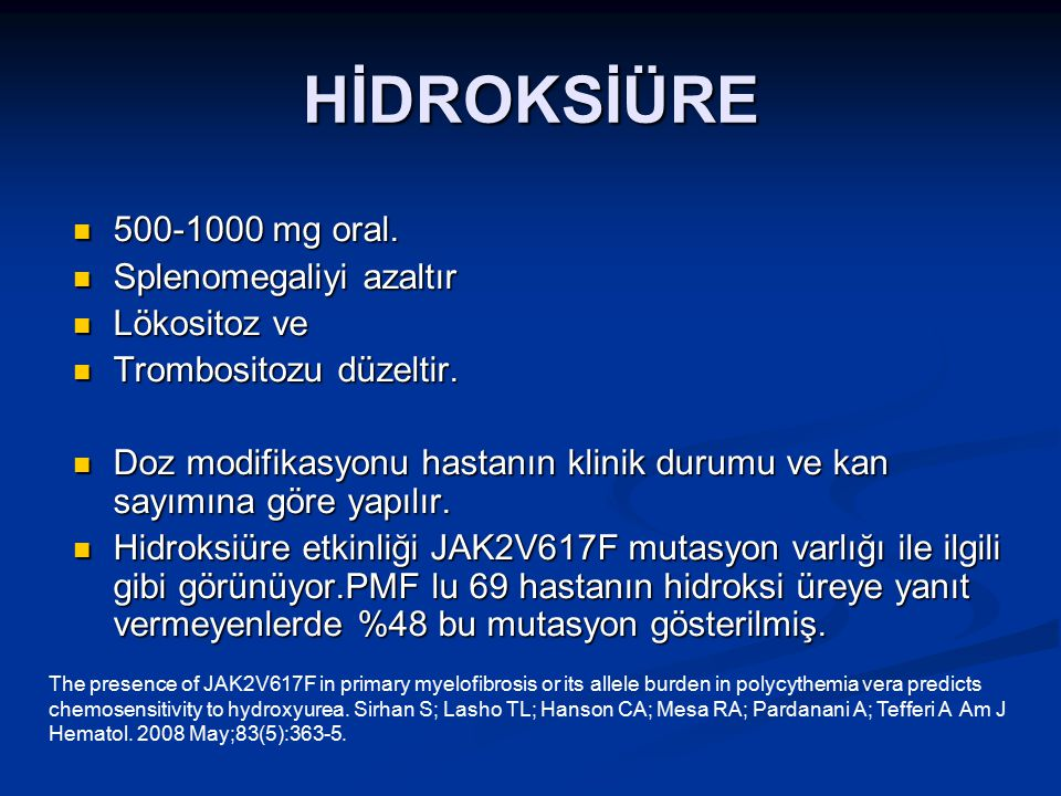 HİDROKSİÜRE 500-1000 mg oral. Splenomegaliyi azaltır Lökositoz ve