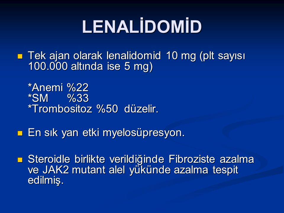 LENALİDOMİD Tek ajan olarak lenalidomid 10 mg (plt sayısı 100.000 altında ise 5 mg) *Anemi %22 *SM %33 *Trombositoz %50 düzelir.