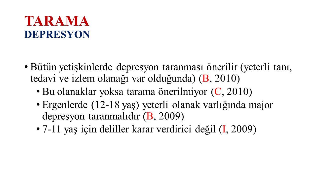 TARAMA DEPRESYON Bütün yetişkinlerde depresyon taranması önerilir (yeterli tanı, tedavi ve izlem olanağı var olduğunda) (B, 2010)
