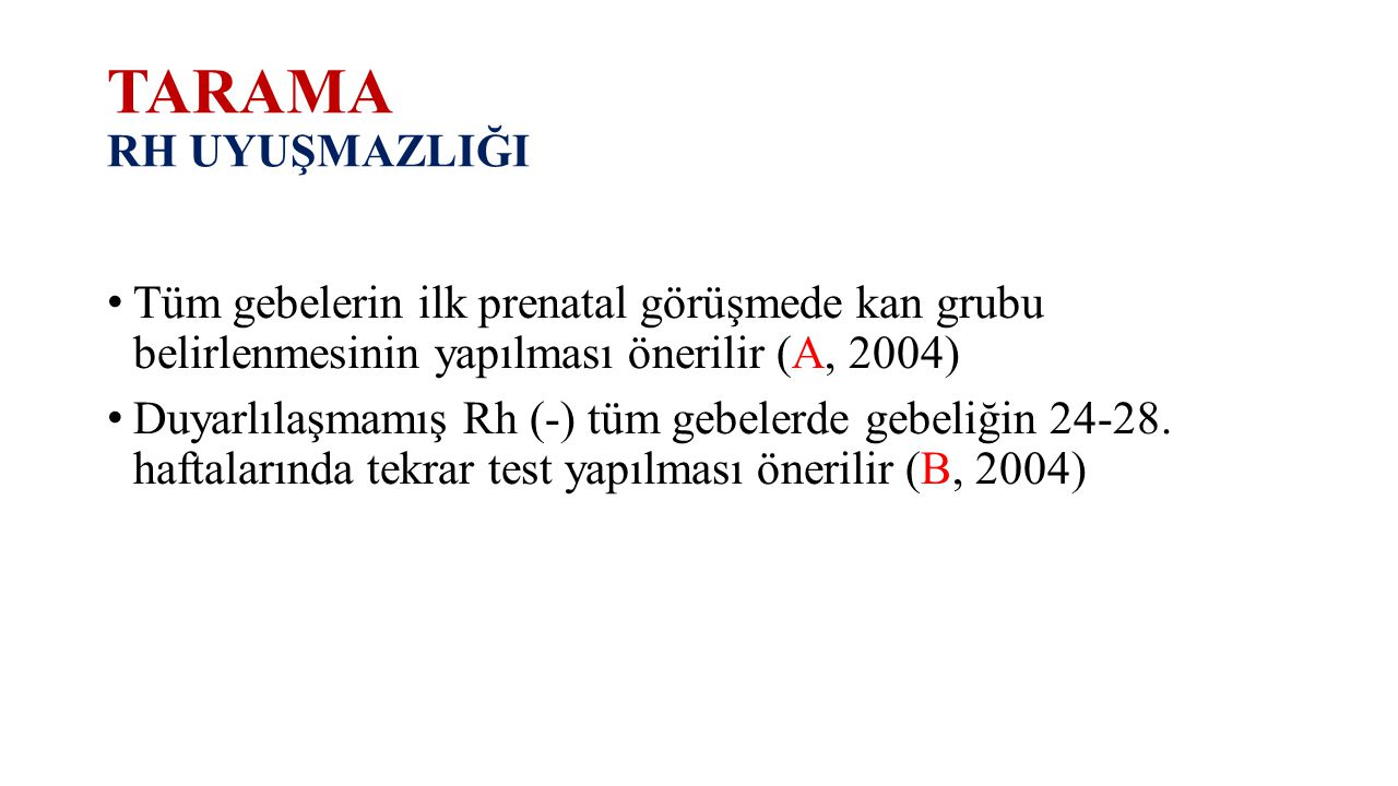TARAMA RH UYUŞMAZLIĞI Tüm gebelerin ilk prenatal görüşmede kan grubu belirlenmesinin yapılması önerilir (A, 2004)