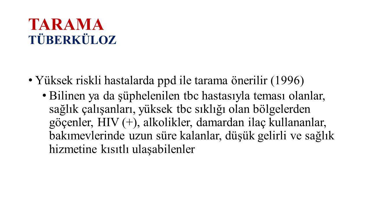 TARAMA TÜBERKÜLOZ Yüksek riskli hastalarda ppd ile tarama önerilir (1996)