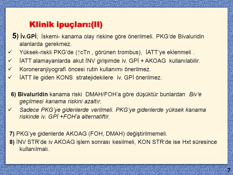 Klinik ipuçları:(II) 5) İv.GPİ; İskemi- kanama olay riskine göre önerilmeli. PKG'de Bivaluridin alanlarda gerekmez.