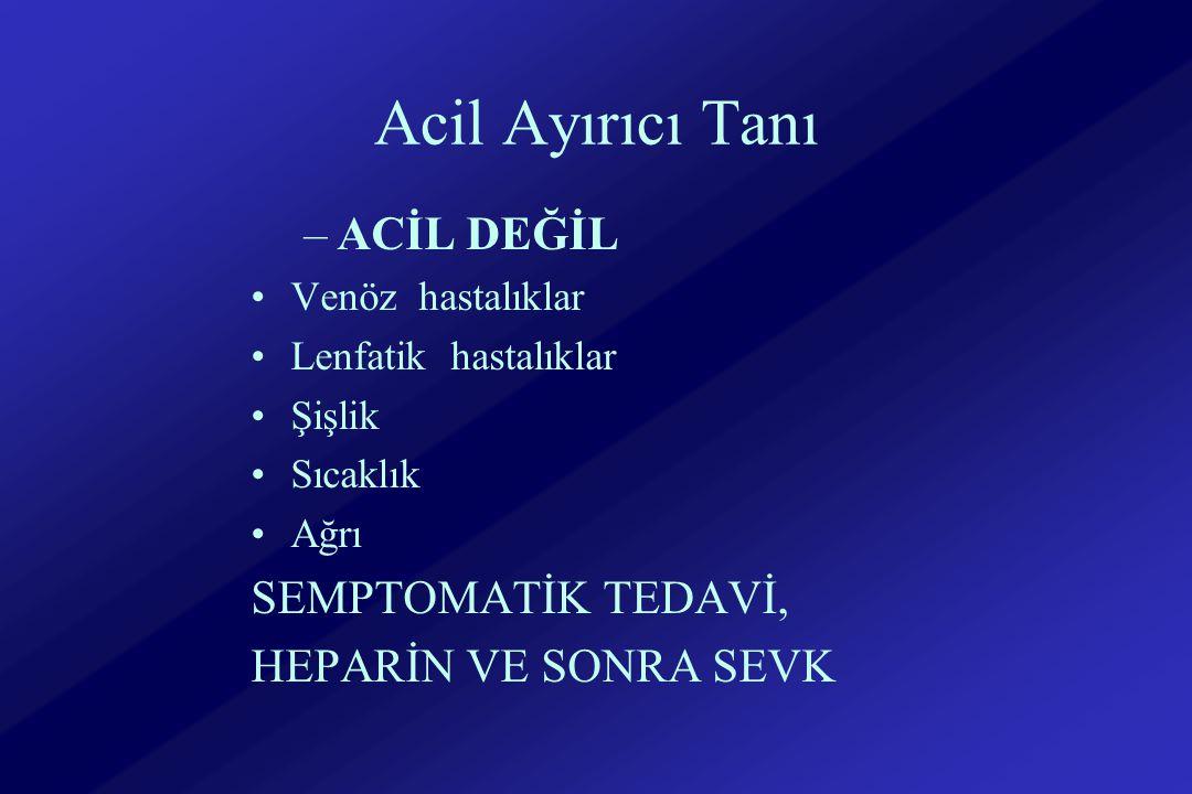 Acil Ayırıcı Tanı ACİL DEĞİL SEMPTOMATİK TEDAVİ, HEPARİN VE SONRA SEVK