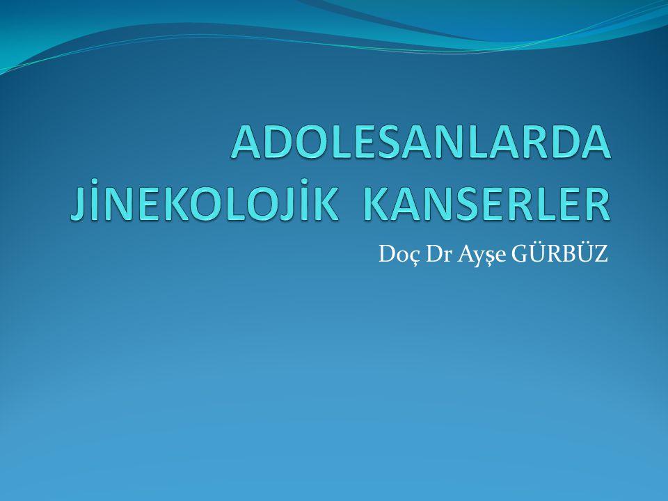 ADOLESANLARDA JİNEKOLOJİK KANSERLER
