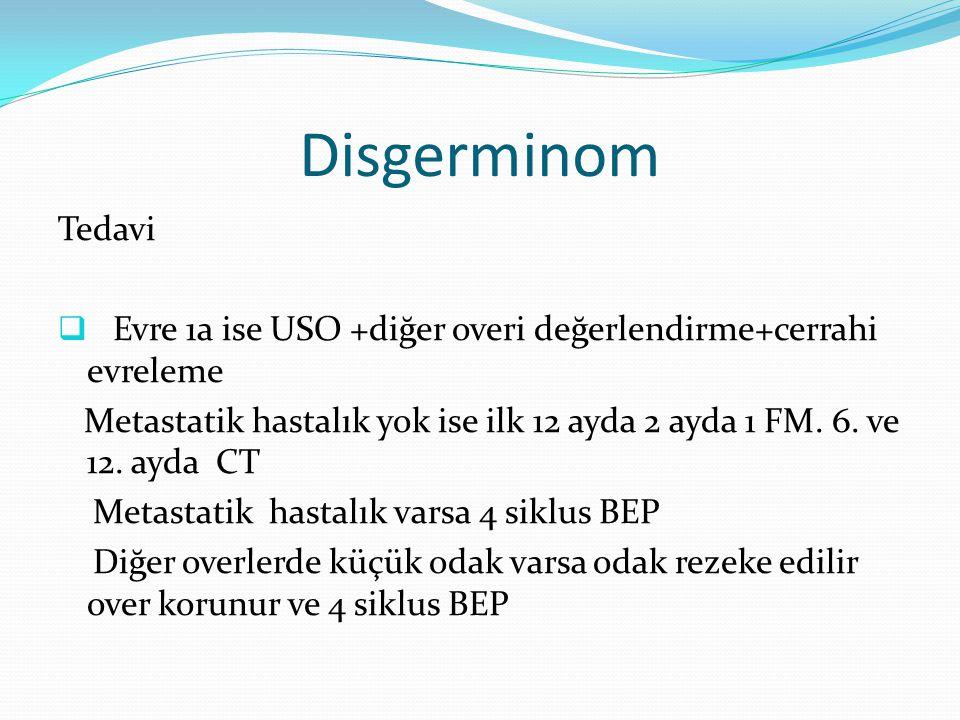 Disgerminom Tedavi. Evre 1a ise USO +diğer overi değerlendirme+cerrahi evreleme.