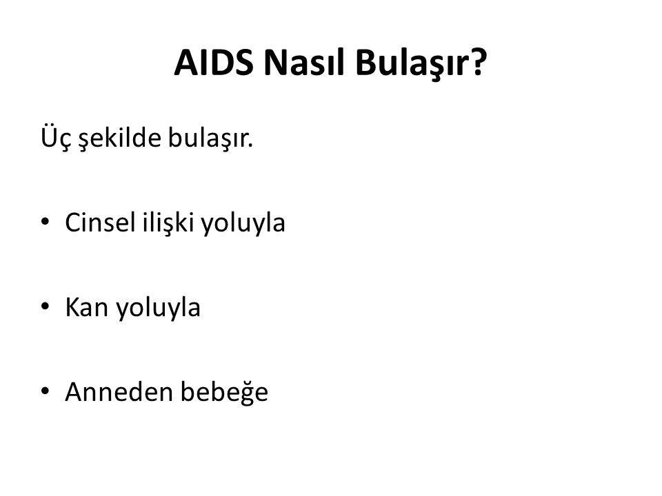 AIDS Nasıl Bulaşır Üç şekilde bulaşır. Cinsel ilişki yoluyla