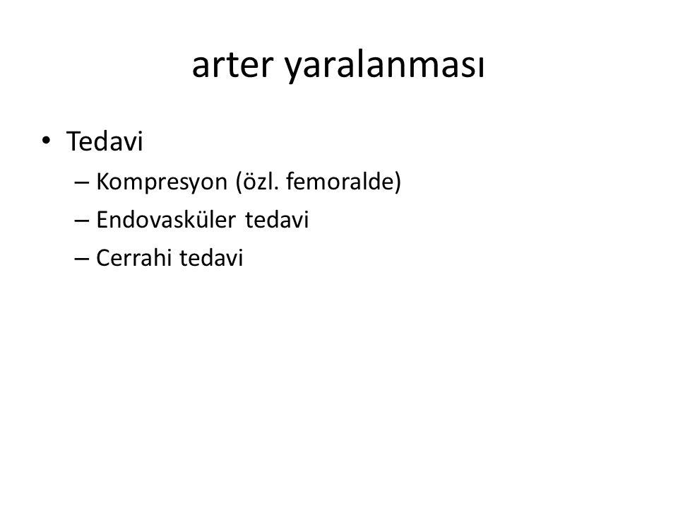 arter yaralanması Tedavi Kompresyon (özl. femoralde)