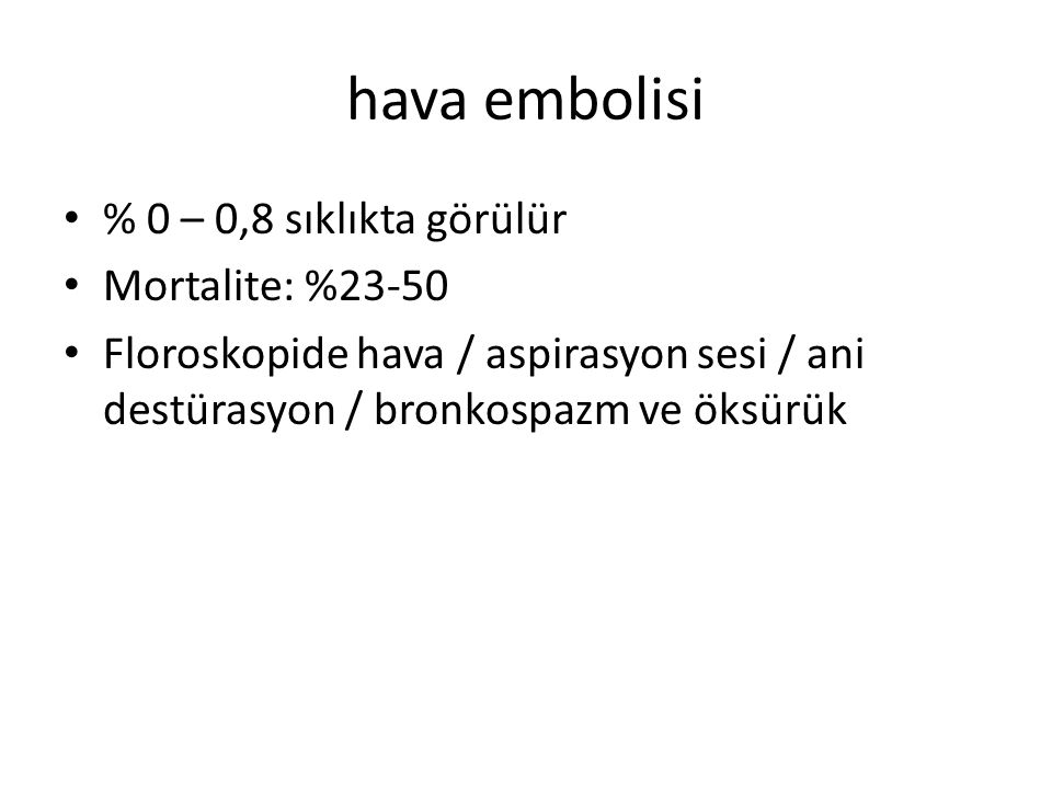 hava embolisi % 0 – 0,8 sıklıkta görülür Mortalite: %23-50