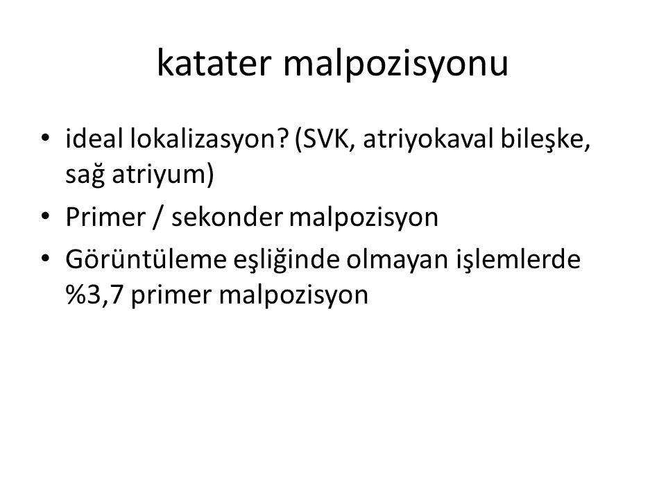 katater malpozisyonu ideal lokalizasyon (SVK, atriyokaval bileşke, sağ atriyum) Primer / sekonder malpozisyon.