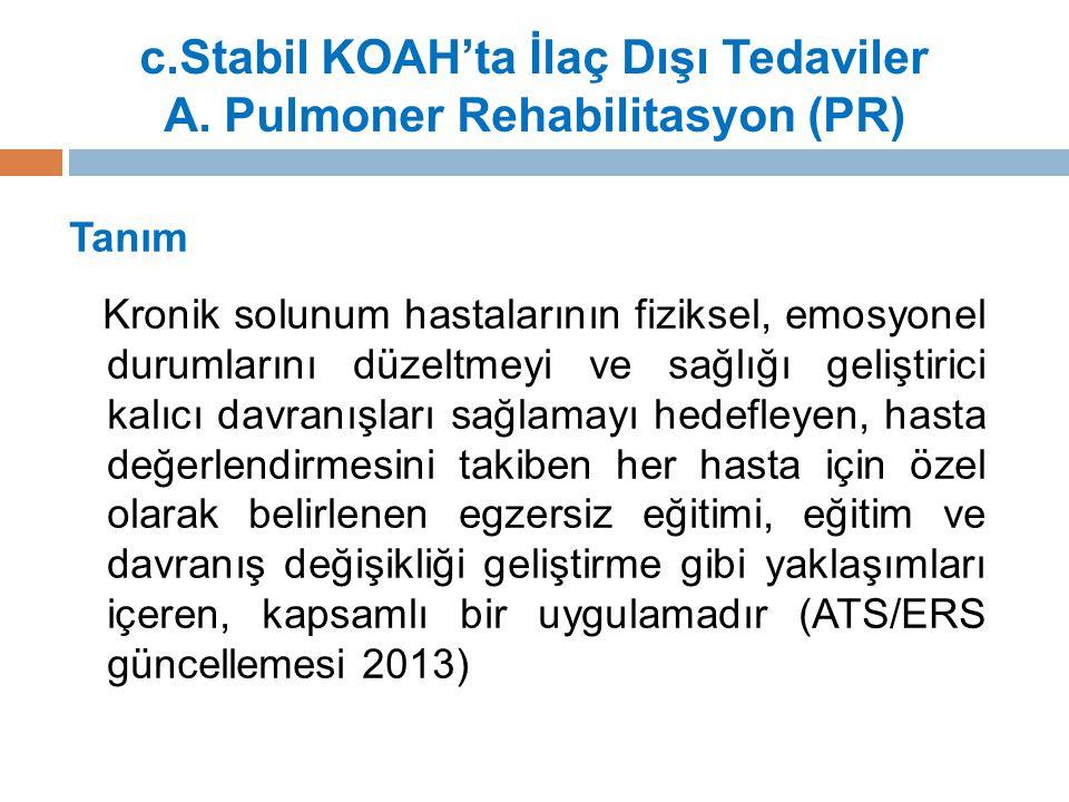 c.Stabil KOAH'ta İlaç Dışı Tedaviler A. Pulmoner Rehabilitasyon (PR)