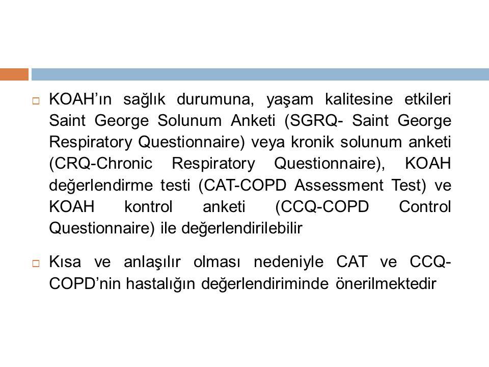KOAH'ın sağlık durumuna, yaşam kalitesine etkileri Saint George Solunum Anketi (SGRQ- Saint George Respiratory Questionnaire) veya kronik solunum anketi (CRQ-Chronic Respiratory Questionnaire), KOAH değerlendirme testi (CAT-COPD Assessment Test) ve KOAH kontrol anketi (CCQ-COPD Control Questionnaire) ile değerlendirilebilir