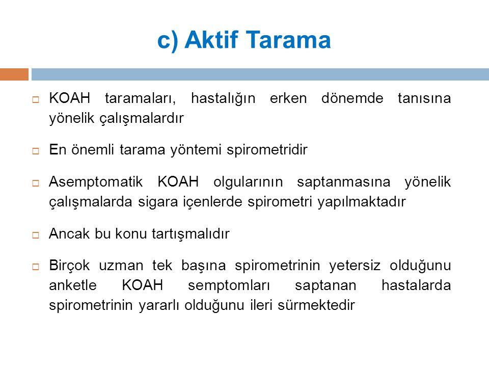 c) Aktif Tarama KOAH taramaları, hastalığın erken dönemde tanısına yönelik çalışmalardır. En önemli tarama yöntemi spirometridir.