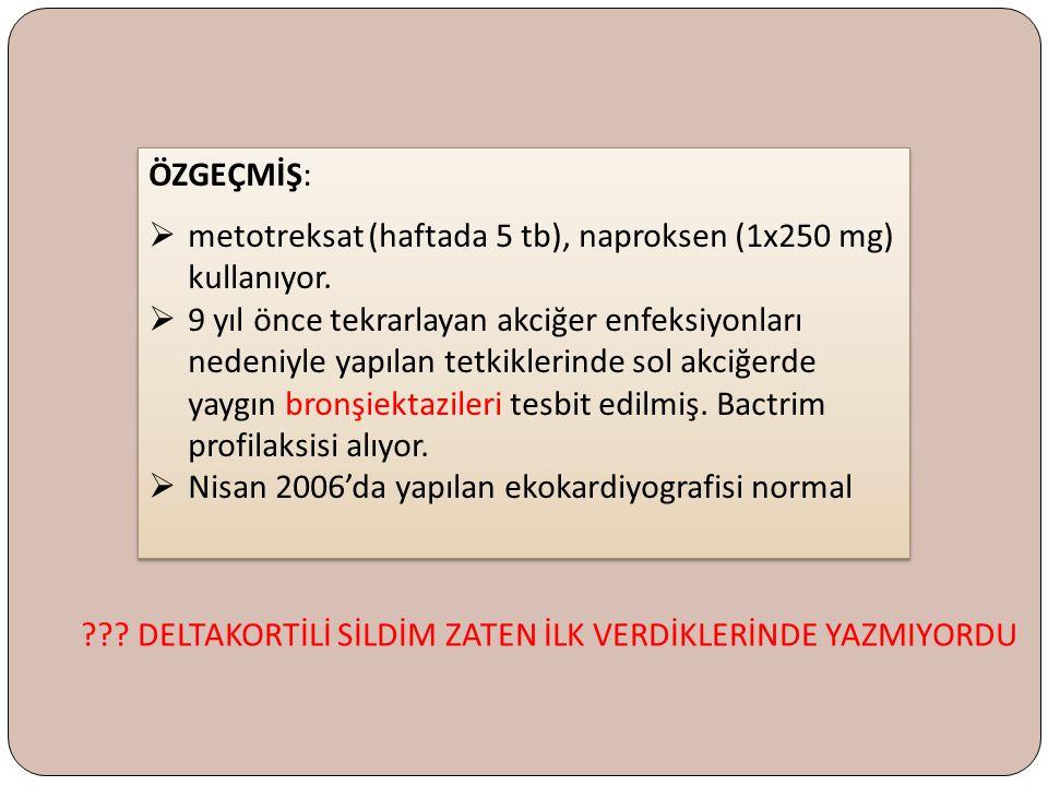 ÖZGEÇMİŞ: metotreksat (haftada 5 tb), naproksen (1x250 mg) kullanıyor.