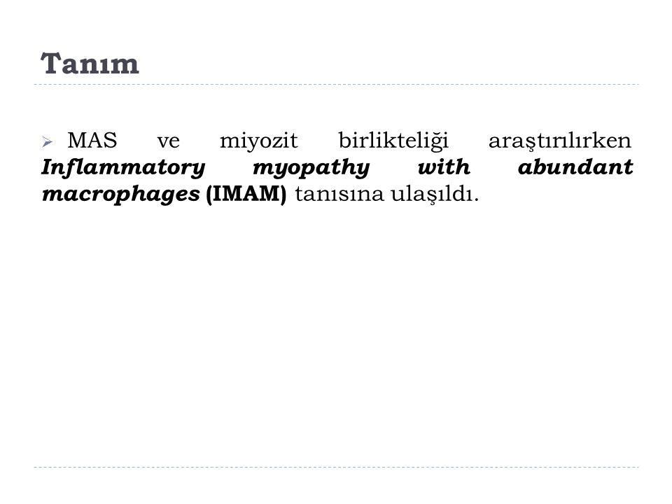 Tanım MAS ve miyozit birlikteliği araştırılırken Inflammatory myopathy with abundant macrophages (IMAM) tanısına ulaşıldı.