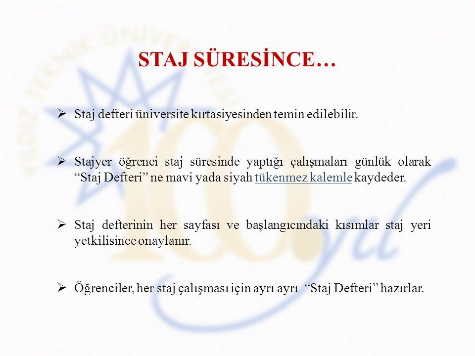 STAJ SÜRESİNCE… Staj defteri üniversite kırtasiyesinden temin edilebilir.