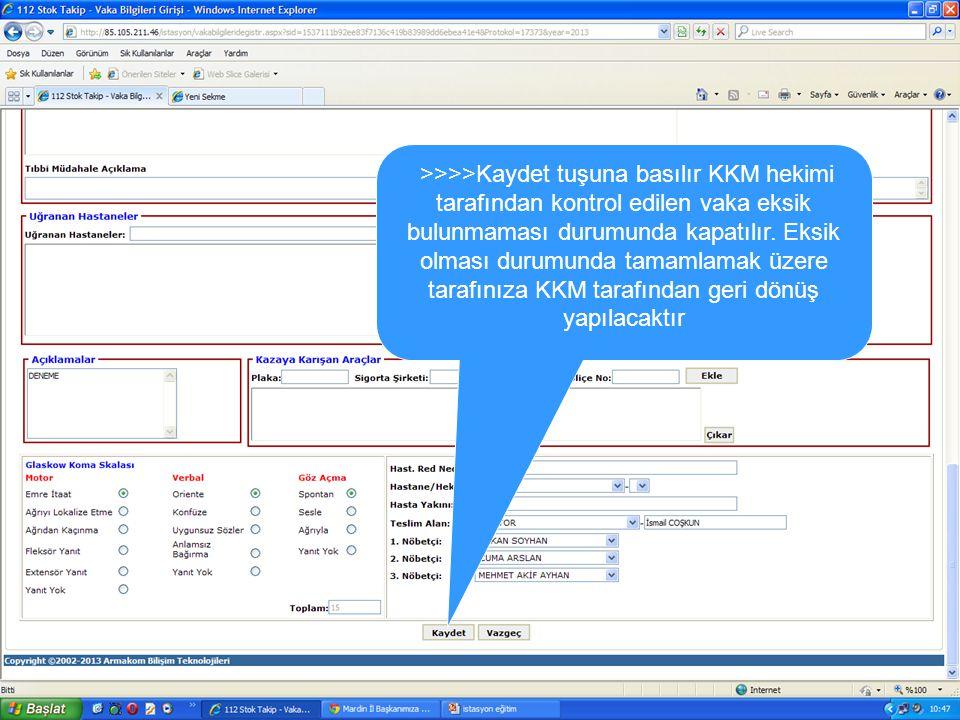 >>>>Kaydet tuşuna basılır KKM hekimi tarafından kontrol edilen vaka eksik bulunmaması durumunda kapatılır.