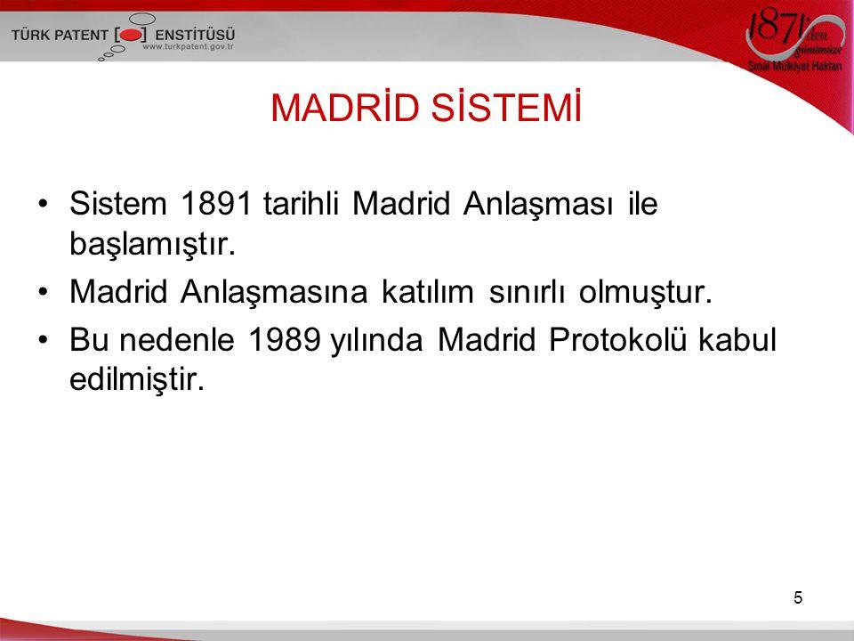 MADRİD SİSTEMİ Sistem 1891 tarihli Madrid Anlaşması ile başlamıştır.