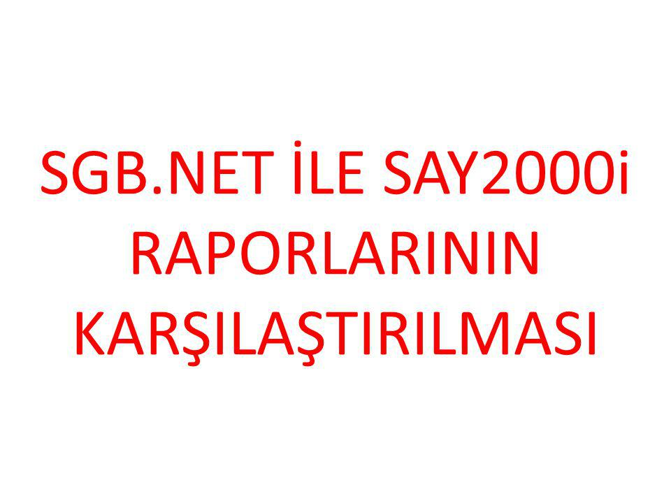 SGB.NET İLE SAY2000i RAPORLARININ KARŞILAŞTIRILMASI