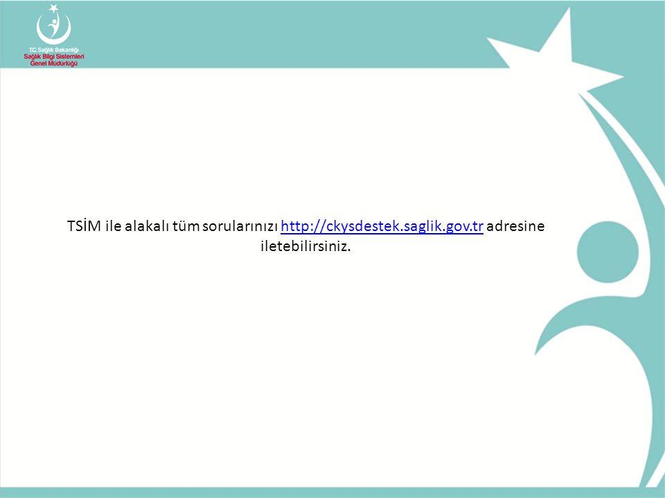 TSİM ile alakalı tüm sorularınızı http://ckysdestek. saglik. gov