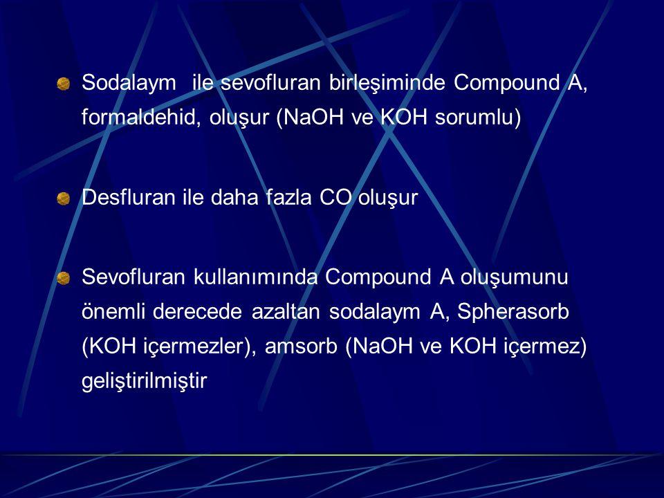 Sodalaym ile sevofluran birleşiminde Compound A, formaldehid, oluşur (NaOH ve KOH sorumlu)