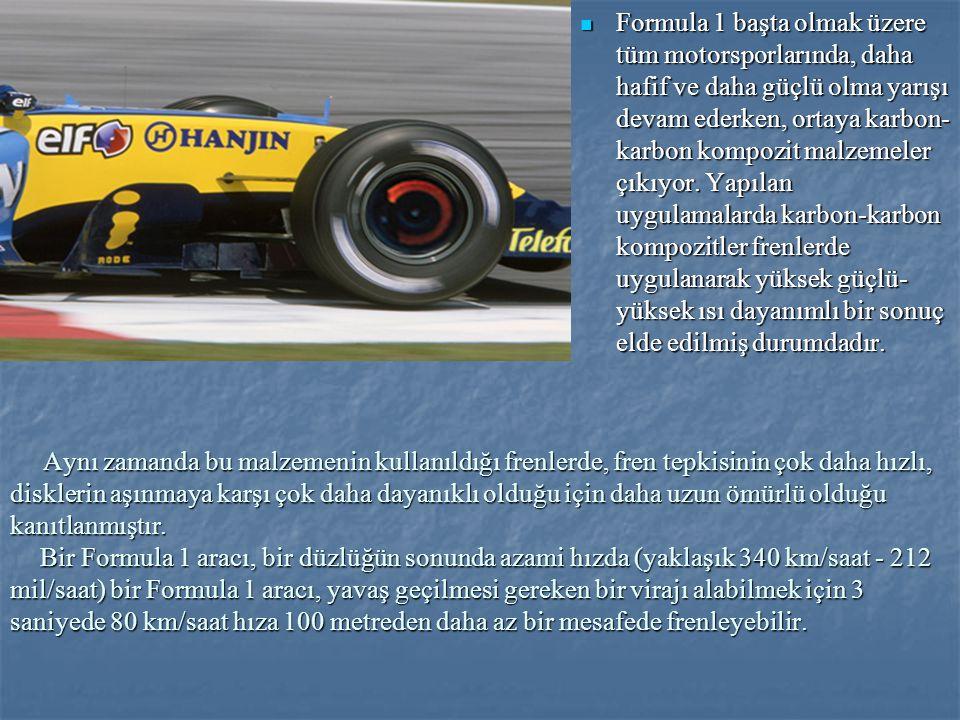 Formula 1 başta olmak üzere tüm motorsporlarında, daha hafif ve daha güçlü olma yarışı devam ederken, ortaya karbon-karbon kompozit malzemeler çıkıyor. Yapılan uygulamalarda karbon-karbon kompozitler frenlerde uygulanarak yüksek güçlü-yüksek ısı dayanımlı bir sonuç elde edilmiş durumdadır.