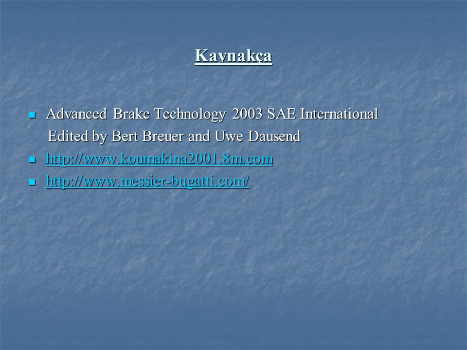 Kaynakça Advanced Brake Technology 2003 SAE International