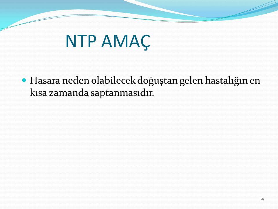 NTP AMAÇ Hasara neden olabilecek doğuştan gelen hastalığın en kısa zamanda saptanmasıdır.
