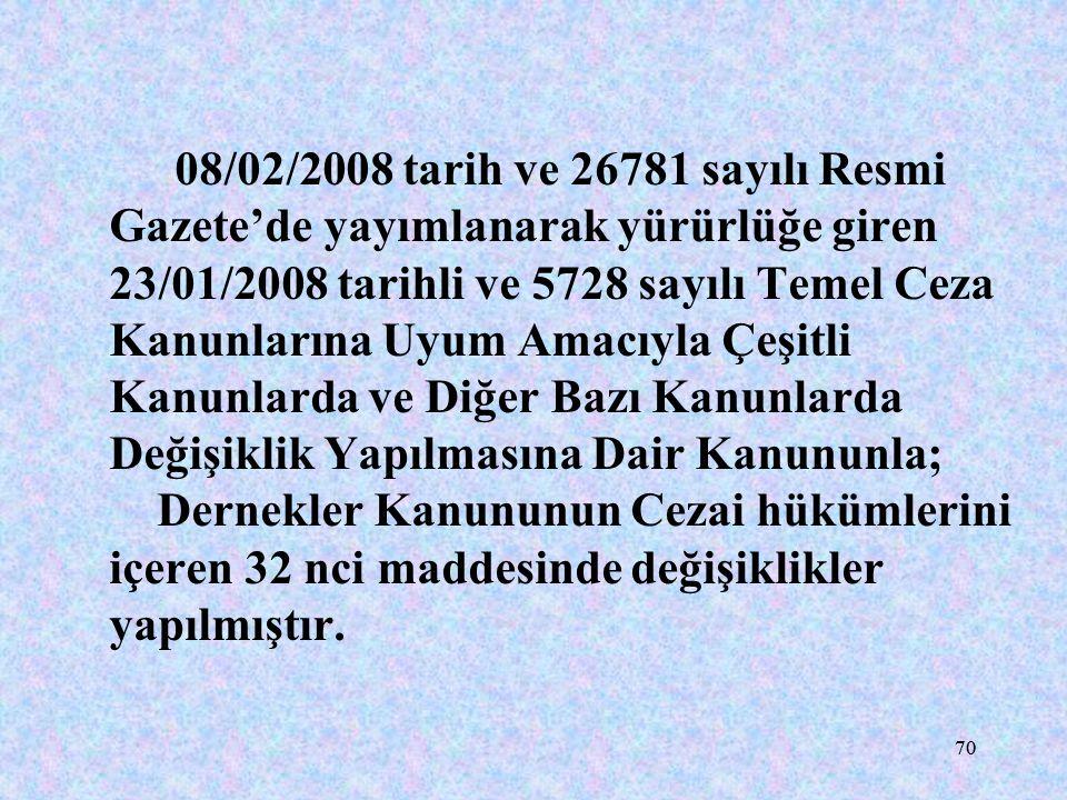 08/02/2008 tarih ve 26781 sayılı Resmi Gazete'de yayımlanarak yürürlüğe giren 23/01/2008 tarihli ve 5728 sayılı Temel Ceza Kanunlarına Uyum Amacıyla Çeşitli Kanunlarda ve Diğer Bazı Kanunlarda Değişiklik Yapılmasına Dair Kanununla; Dernekler Kanununun Cezai hükümlerini içeren 32 nci maddesinde değişiklikler yapılmıştır.