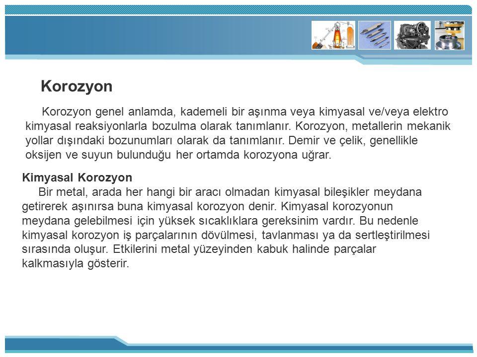 Korozyon Korozyon genel anlamda, kademeli bir aşınma veya kimyasal ve/veya elektro.