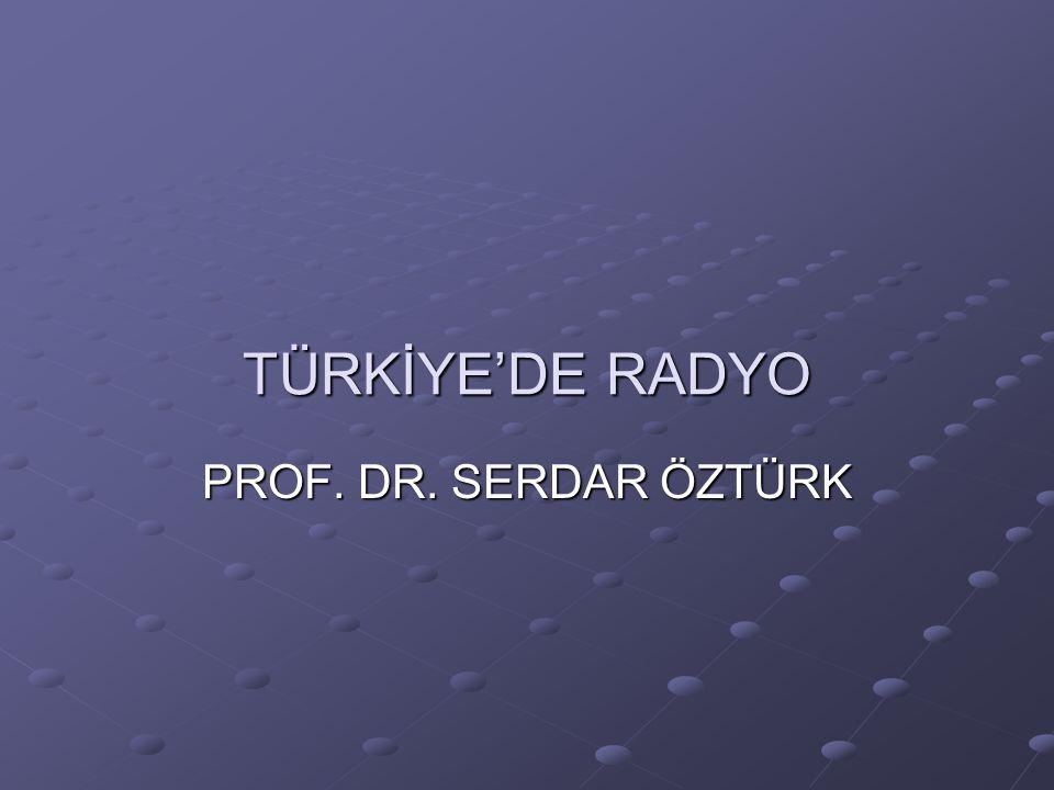 TÜRKİYE'DE RADYO PROF. DR. SERDAR ÖZTÜRK