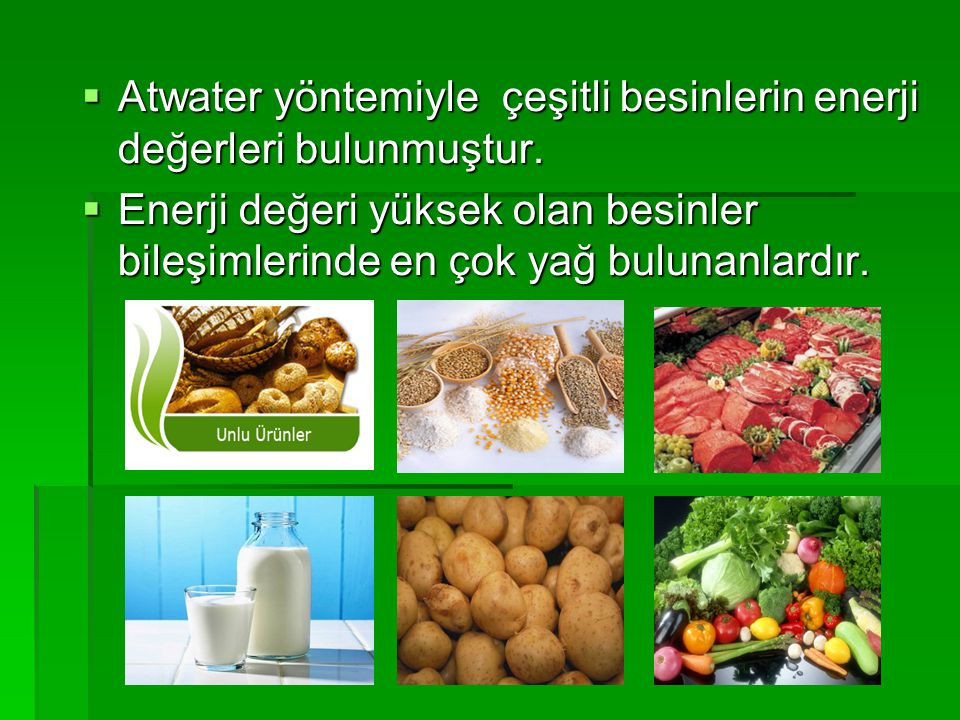 Atwater yöntemiyle çeşitli besinlerin enerji değerleri bulunmuştur.