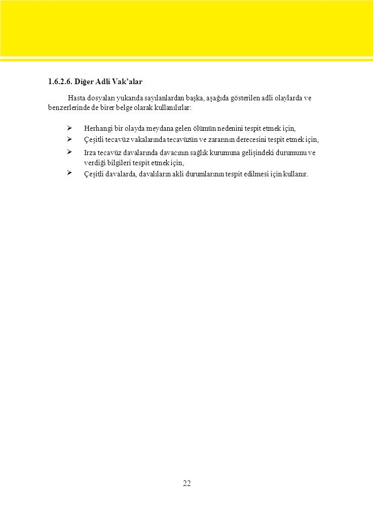 1.6.2.6. Diğer Adli Vak'alar Hasta dosyaları yukarıda sayılanlardan başka, aşağıda gösterilen adli olaylarda ve.