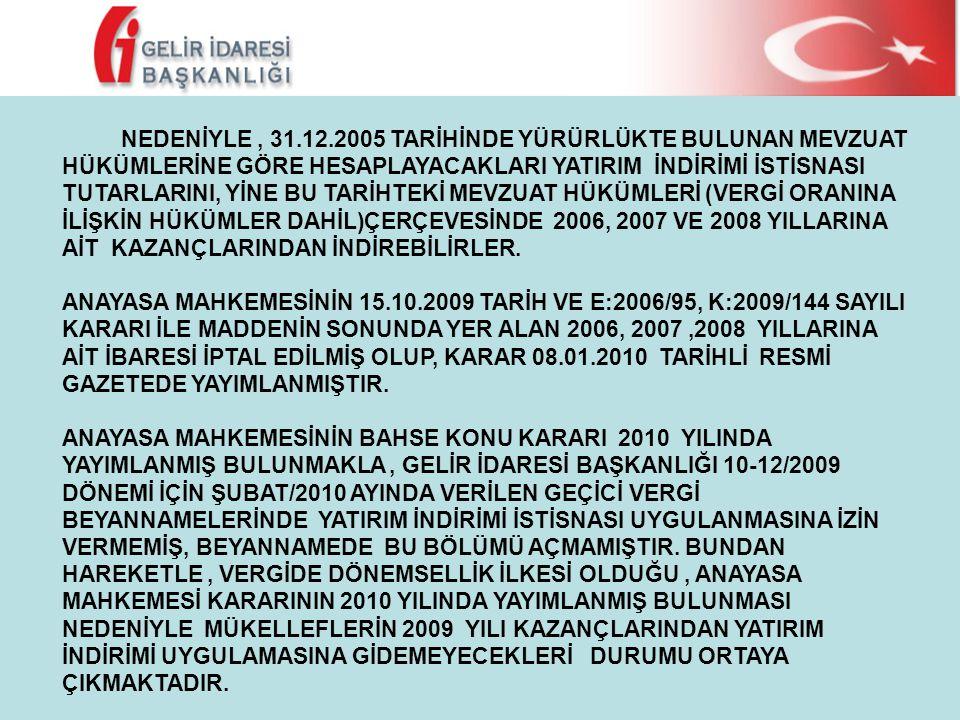 NEDENİYLE , 31.12.2005 TARİHİNDE YÜRÜRLÜKTE BULUNAN MEVZUAT HÜKÜMLERİNE GÖRE HESAPLAYACAKLARI YATIRIM İNDİRİMİ İSTİSNASI TUTARLARINI, YİNE BU TARİHTEKİ MEVZUAT HÜKÜMLERİ (VERGİ ORANINA İLİŞKİN HÜKÜMLER DAHİL)ÇERÇEVESİNDE 2006, 2007 VE 2008 YILLARINA AİT KAZANÇLARINDAN İNDİREBİLİRLER.