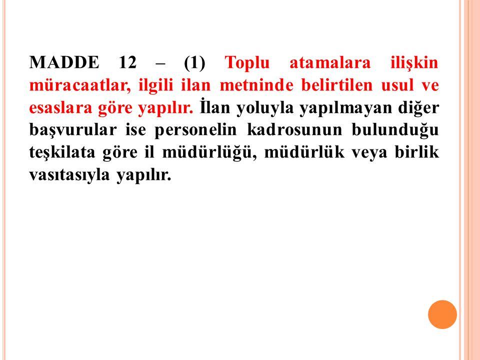 MADDE 12 – (1) Toplu atamalara ilişkin müracaatlar, ilgili ilan metninde belirtilen usul ve esaslara göre yapılır.