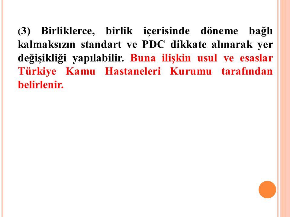 (3) Birliklerce, birlik içerisinde döneme bağlı kalmaksızın standart ve PDC dikkate alınarak yer değişikliği yapılabilir.
