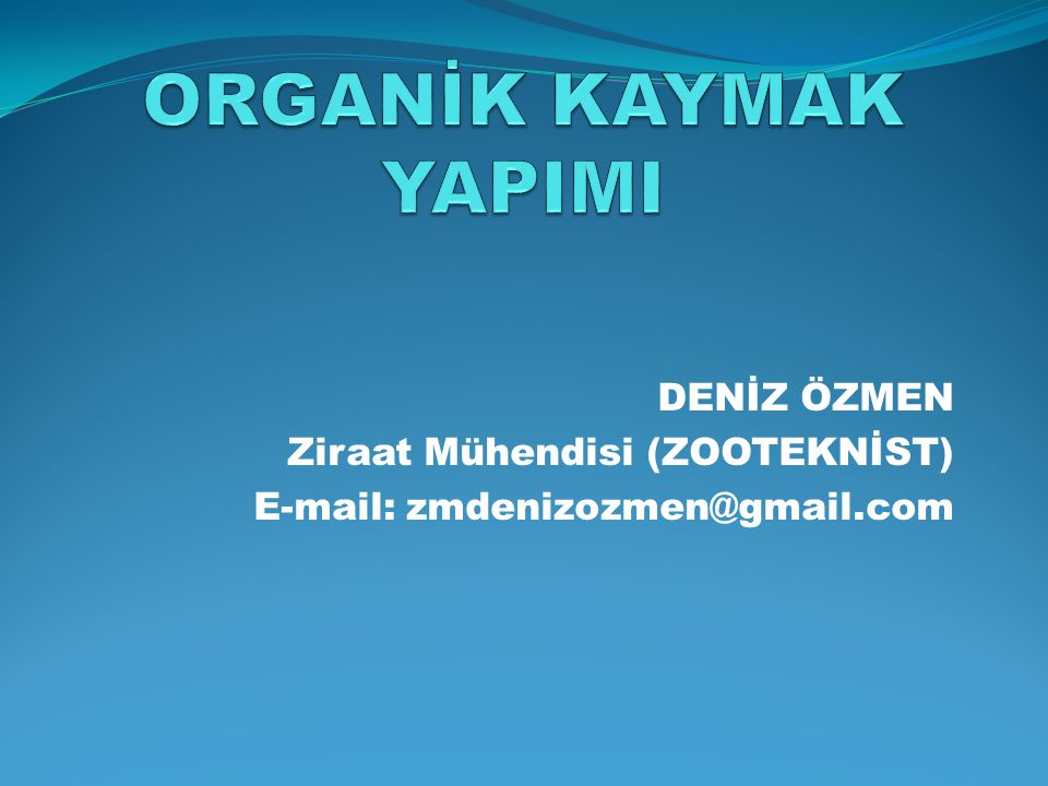 ORGANİK KAYMAK YAPIMI DENİZ ÖZMEN Ziraat Mühendisi (ZOOTEKNİST)